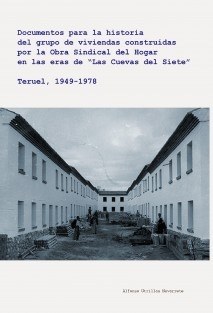 """Documentos para la historia del grupo de viviendas construidas por la Obra Sindical del Hogar en las """"Eras de las Cuevas del Siete"""". Teruel, 1949-1978"""
