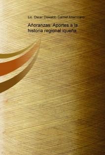 Añoranzas: Aportes a la historia regional iqueña