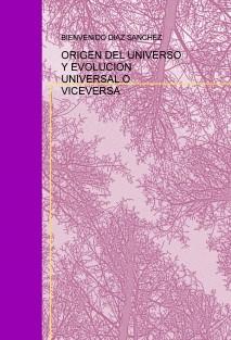 ORIGEN DEL UNIVERSO Y EVOLUCION UNIVERSAL O VICEVERSA