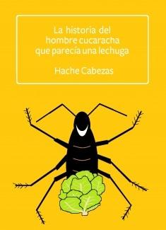 La Historia del Hombre Cucaracha que Parecía una Lechuga (relato)