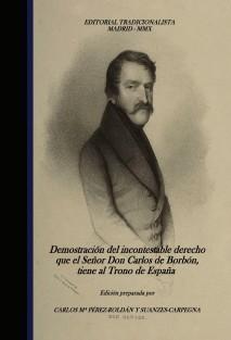 Demostración del incontestable derecho que el Señor Don Carlos de Borbón, tiene al Trono de España