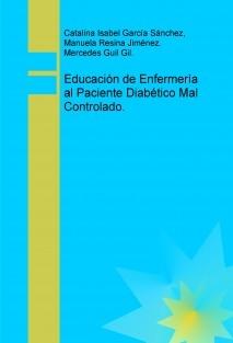 Educación de Enfermería al Paciente Diabético Mal Controlado.