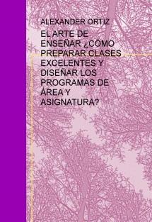 EL ARTE DE ENSEÑAR ¿CÓMO PREPARAR CLASES EXCELENTES Y DISEÑAR LOS PROGRAMAS DE ÁREA Y ASIGNATURA?