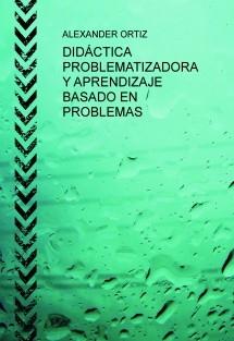 DIDÁCTICA PROBLEMATIZADORA  Y APRENDIZAJE BASADO EN PROBLEMAS