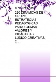 230 DINÁMICAS DE GRUPO, ESTRATEGIAS PEDAGÓGICAS PARA FORMAR VALORES Y DIDÁCTICAS LÚDICO-CREATIVAS. 2
