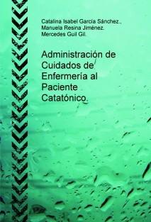 Administración de Cuidados de Enfermería al Paciente Catatónico.