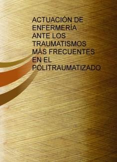 ACTUACIÓN DE ENFERMERÍA ANTE LOS TRAUMATISMOS MÁS FRECUENTES EN EL POLITRAUMATIZADO