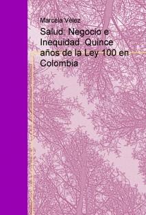 Salud: Negocio e Inequidad. Quince años de la Ley 100 en Colombia