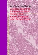 Libro La época oscura de Britania en la Short History of the English People de John Richard Green, autor José Alfonso Pérez Martínez