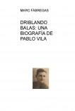 DRIBLANDO BALAS: UNA BIOGRAFÍA DE PABLO VILA