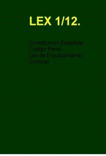 GUARDIA CIVIL. LEX 1/12. CODIGO PENAL CONSTITUCION ESPAÑOLA Y LEY DE ENJUICIAMIENTO CRMINAL