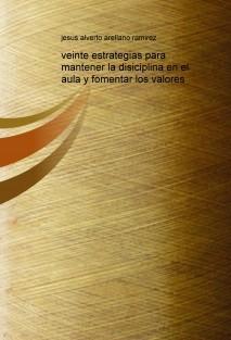 VEINTE ESTRATEGIAS PARA MANTENER LA DISCIPLINA EN EL AULA, Y FOMENTAR VALORES