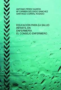 EDUCACIÓN PARA LA SALUD INFANTIL EN ENFERMERÍA. EL CONSEJO ENFERMERO.