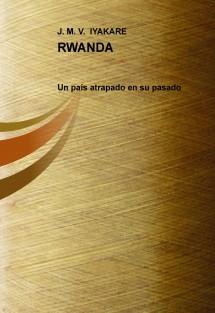 RWANDA: Un país atrapado en su pasado (segunda edicion 2012)