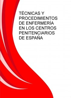 TÉCNICAS Y PROCEDIMIENTOS DE ENFERMERÍA EN LOS CENTROS PENITENCIARIOS DE ESPAÑA