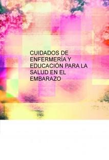 CUIDADOS DE ENFERMERÍA Y EDUCACIÓN PARA LA SALUD EN EL EMBARAZO