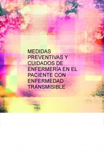 MEDIDAS PREVENTIVAS Y CUIDADOS DE ENFERMERÍA EN EL PACIENTE CON ENFERMEDAD TRANSMISIBLE