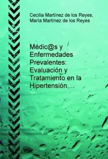 Médic@s y Enfermedades Prevalentes: Evaluación y Tratamiento en la Hipertensión.
