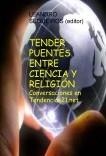 TENDER PUENTES ENTRE CIENCIA Y RELIGIÓN. Conversaciones en Tendencias21.net