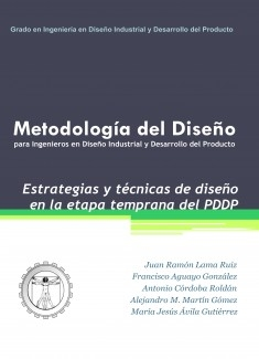 Metodología del Diseño para Ingenieros en Diseño Industrial y Desarrollo del Producto - Estrategias y técnicas de diseño en la etapa temprana del PDDP