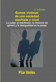 SOMOS VÍCTIMAS DE UNA SOCIEDAD MACHISTA Y CRUEL (2ª edición)