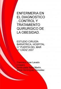 ENFERMERIA EN EL DIAGNOSTICO , CONTROL Y TRATAMIENTO QUIRURGICO DE LA OBESIDAD.                                             ESTUDIO DE CIRUGIA BARIATRICA EN   EL HOSPITAL UNIVERSITARIO PUERTA DEL MAR .CADIZ 2007