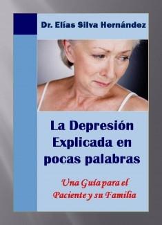 La depresion explicada en pocas palabras. Una guia para el paciente y sus familiares.