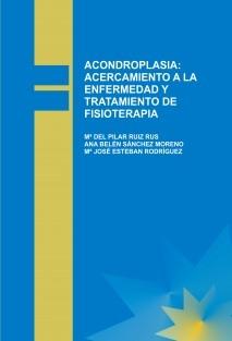 ACONDROPLASIA: ACERCAMIENTO A LA ENFERMEDAD Y TRATAMIENTO DE FISIOTERAPIA