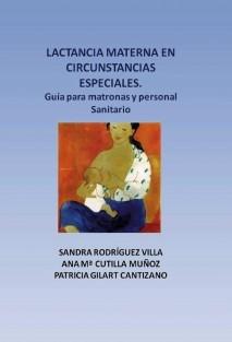 Lactancia materna en circunstancias especiales. Guía para matronas y personal sanitario.