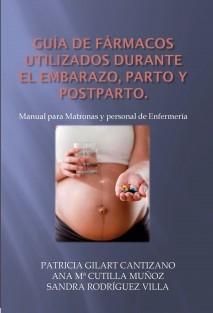 GUÍA DE FÁRMACOS UTILIZADOS DURANTE EL EMBARAZO, PARTO Y POSTPARTO. Manual para Matronas y personal de Enfermería.