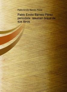 Pablo Emilio Barreto Pérez, periodista: resumen breve de sus libros