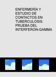ENFERMERÍA Y ESTUDIO DE CONTACTOS EN TUBERCULOSIS. PRUEBA DEL INTERFERON-GAMMA