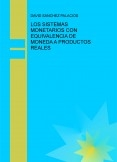LOS SISTEMAS MONETARIOS CON EQUIVALENCIA DE MONEDA A PRODUCTOS REALES