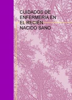 CUIDADOS DE ENFERMERÍA EN EL RECIÉN NACIDO SANO
