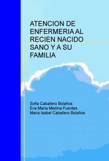 ATENCION DE ENFERMERIA AL RECIEN NACIDO SANO Y A SU FAMILIA