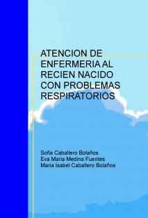 ATENCION DE ENFERMERIA AL RECIEN NACIDO CON PROBLEMAS RESPIRATORIOS