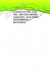 CONTACTO PIEL CON PIEL. METODO MADRE CANGURO. GUIA PARA ENFERMERAS Y MATRONAS