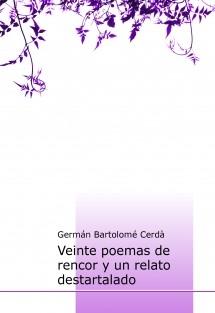 Veinte poemas de rencor y un relato destartalado