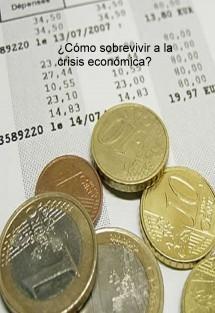 ¿cómo sobrevivir a la crisis económica?