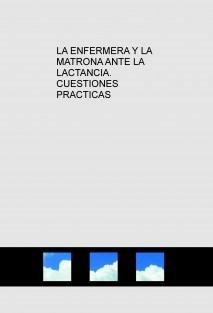 LA ENFERMERA Y LA MATRONA ANTE LA LACTANCIA. CUESTIONES PRACTICAS