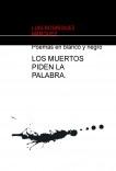 LOS MUERTOS PIDEN LA PALABRA. (Poemas en blanco y negro)