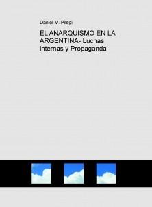 EL ANARQUISMO EN LA ARGENTINA- Luchas internas y Propaganda