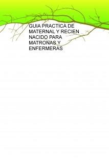 GUIA PRACTICA DE MATERNAL Y RECIEN NACIDO PARA MATRONAS Y ENFERMERAS
