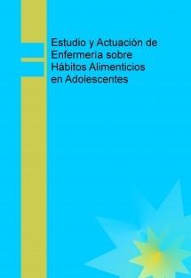 Estudio y Actuación de Enfermería sobre Hábitos Alimenticios en Adolescentes