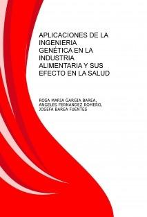 APLICACIONES DE LA INGENIERIA GENÉTICA EN LA INDUSTRIA ALIMENTARIA Y SUS EFECTO EN LA SALUD