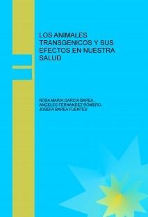 LOS ANIMALES TRANSGENICOS Y SUS EFECTOS EN NUESTRA SALUD