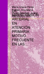 LA HIPERTENSIÓN ARTERIAL EN ATENCIÓN PRIMARIA: MOTIVO FRECUENTE EN LAS CONSULTAS DE ENFERMERÍA.