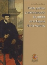 Libro PODER POLÍTICO Y ADMINISTRACIÓN DE JUSTICIA EN LA ESPAÑA DE LOS AUSTRIAS, autor Ministerio de Justicia
