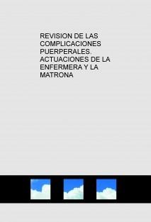REVISION DE LAS COMPLICACIONES PUERPERALES. ACTUACIONES DE LA ENFERMERA Y LA MATRONA