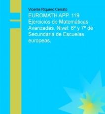 EUROMATH APP. 119 Ejercicios de Matemáticas Avanzadas. Nivel: 6º y 7º de Secundaria de Escuelas europeas.